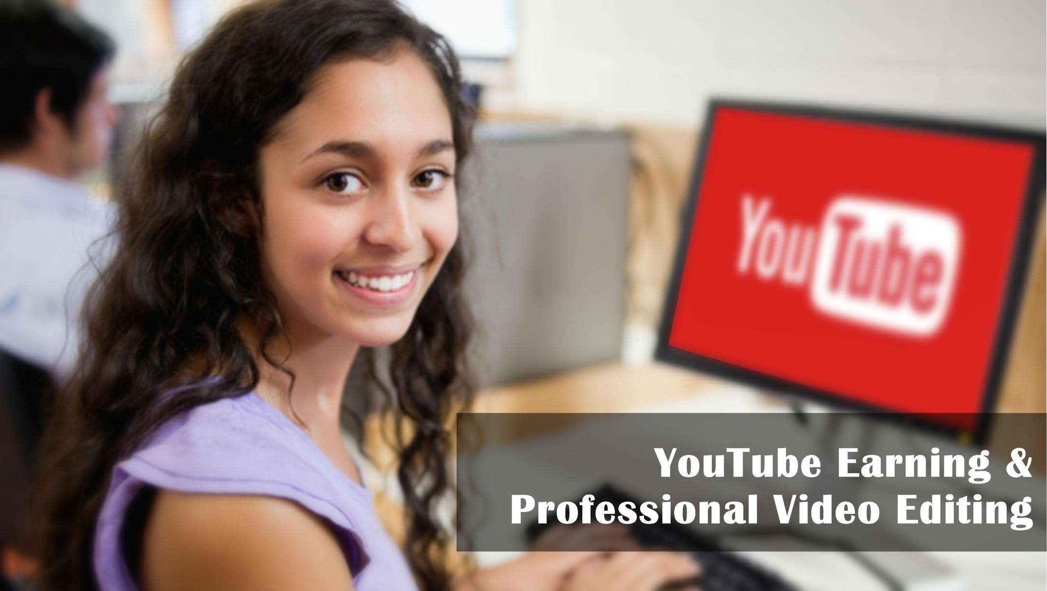 YouTube Earning , YouTube থেকে আয় - ইউটিউব আর্নিং এন্ড ভিডি ইডিটিং কোর্স